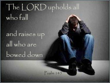 The Lord upholds all who fall, And raises up all who are bowed down|Psalm 145