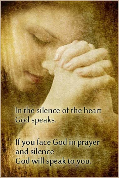 If you face God in prayer and silence, God will speak to you
