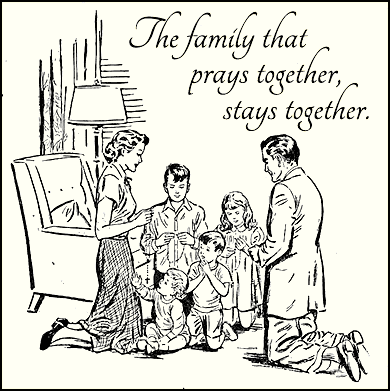 The family that prays together, stays together.