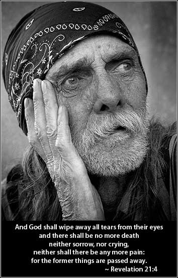 Homeless, And God will wipe away their tears.  Bible Revelation