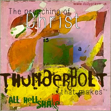Preaching of Christ is a thunderbolt that makes hell shake.