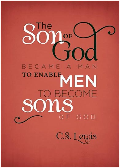 The son of God became a man, C.S. Lewis
