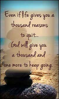 Even if God gives you a thousand reasons to quit . . .