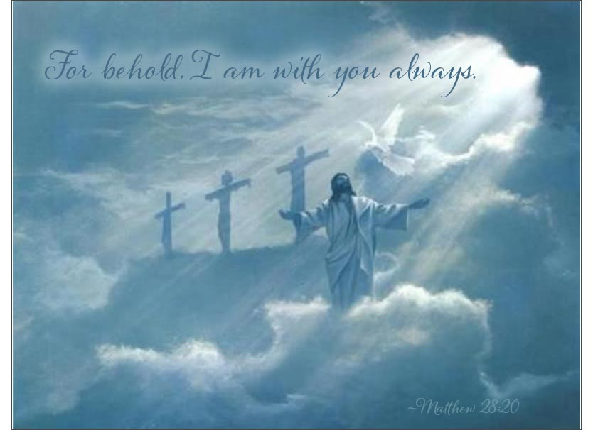 "Jesus said, ""I am with you always"" 