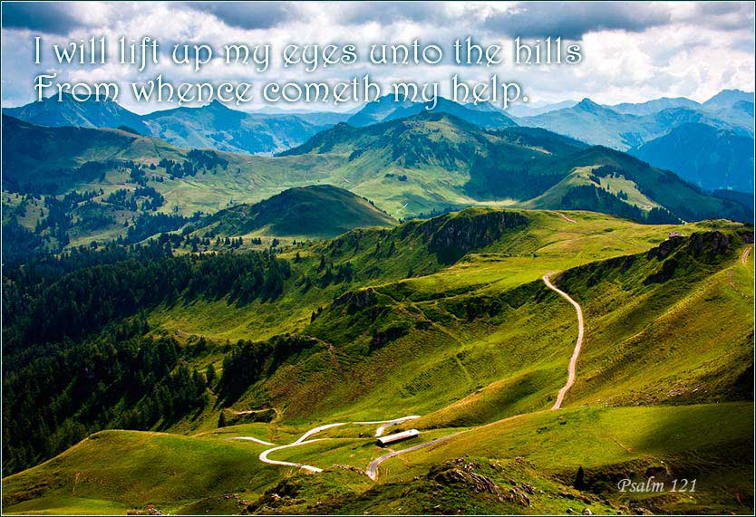 I will lift up my eyes unto the hills.