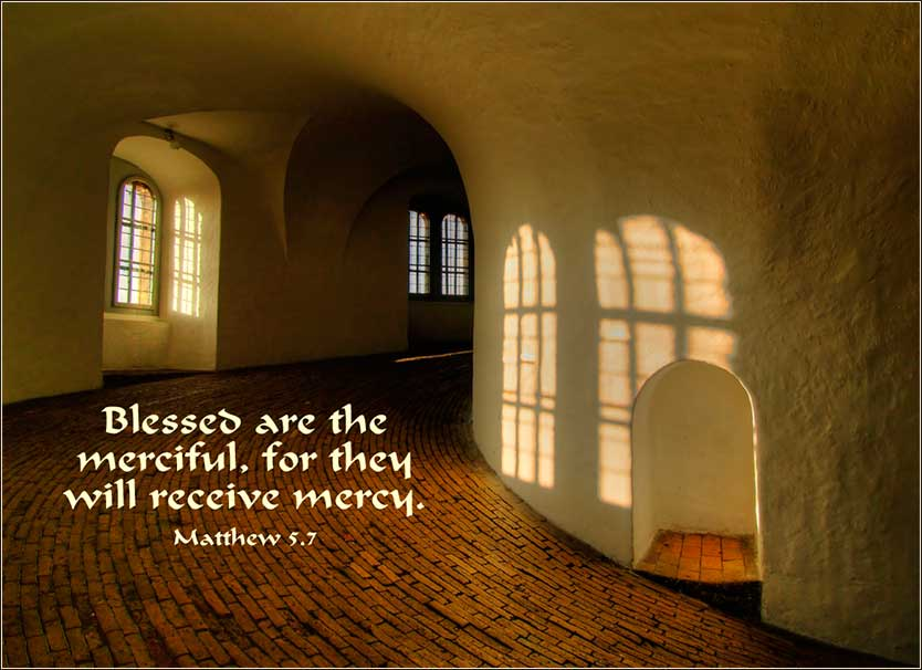 Matthew 5:7, Blessed are the merciful.