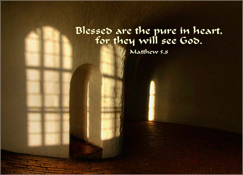 Matthew5:8, blessed are the pure in heart.