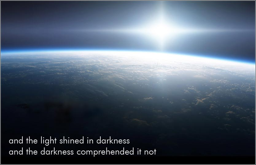 The light shined in darkness, and the darkness comprehended it not.