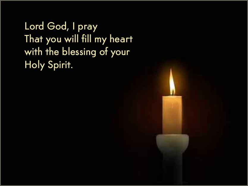 Lord God, I pray that you will fill my heart with the blessing of your Holy Spirit