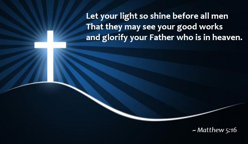 Let your light so shine, Matthew 5:16 Bible