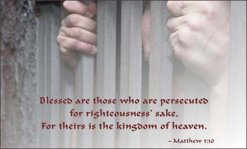 Matthew 5:10, Blessed are those who are persecuted for righteousness' sake