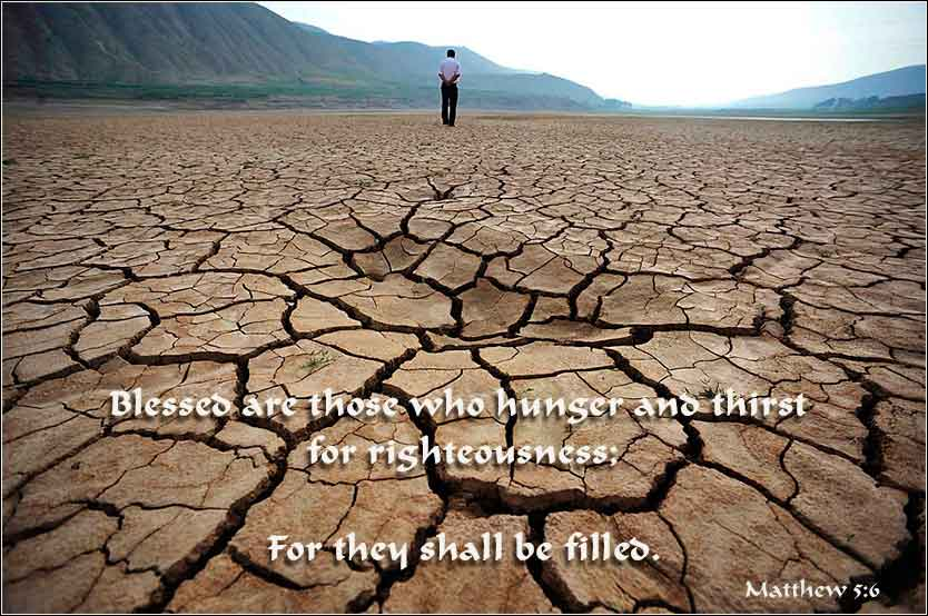 Matthew 5;6, Blessed are those who hunger and thirst for righteousness