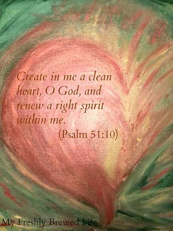 Create a clean heart within me | Psalm 51:10