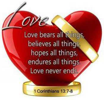 1 Corinthians 13:7-8  Love endures all things.