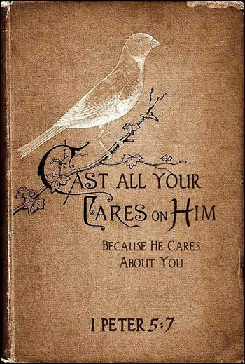 1 Peter 5:7 Cast all your cares on Him.