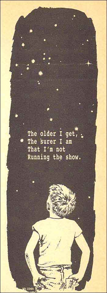 The older I get, the surer I get that I am not running the show.