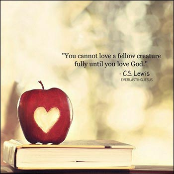 You cannot love a fellow creature until you love God