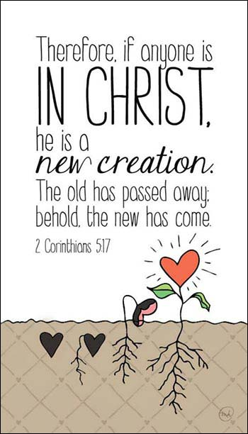 2 Corinthians 5:17 | If anyone is in Christ, he is a new creation